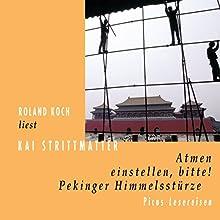 Atmen einstellen, bitte!: Pekinger Himmelsstürze Hörbuch von Kai Strittmatter Gesprochen von: Roland Koch