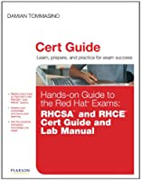 Hands-on Guide to the Red Hat® Exams: RHCSA™ and RHCE® Cert Guide and Lab Manual Front Cover