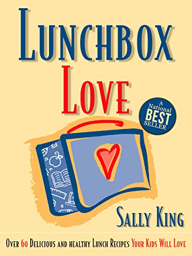 Lunchbox Love: Over 60 Delicious and Healthy Lunch Recipes Your Kids Will LOVE by Sally King