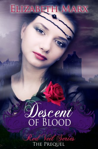Descent of Blood (The Red Veil Series, The Prequel) by Elizabeth Marx