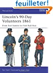 Lincoln's 90-Day Volunteers 1861: Fro...