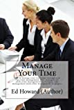 Manage Your Time: how to manage your time,time management tips,time management,time management skills,time management techniques,time management tools,time management strategies