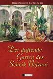 Der duftende Garten des Scheik Nefzaui: Orientalische Liebeskunst