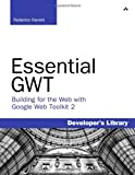 Essential GWT: Building for the Web with Google Web Toolkit 2 (Developer's Library)