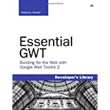 Essential GWT: Building for the Web with Google Web Toolkit 2 (Developer's Library) ~ Federico Kereki