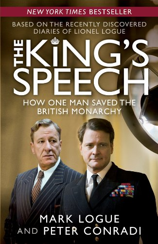 The King's Speech  How One Man Saved the British Monarchy, Mark Logue & Peter Conradi
