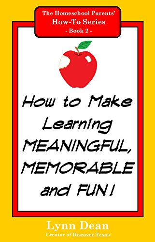 How to Make Learning Meaningful, Memorable, and Fun! (The Homeschool Parents' How-To Series Book 2) (Lynn Dean compare prices)