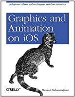 Graphics and Animation on iOS: A Beginner`s Guide to Core Graphics and Core Animation ebook download