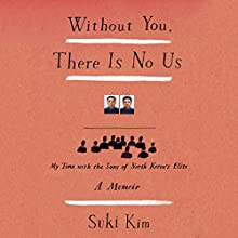 Without You, There Is No Us: My Time with the Sons of North Korea's Elite (       UNABRIDGED) by Suki Kim Narrated by Janet Song