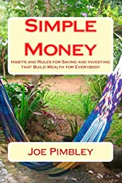 Simple Money: Habits and Rules for Saving and Investing that Build Wealth for Everybody