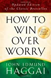 How to Win over Worry: Positive Steps to Anxiety-Free Living