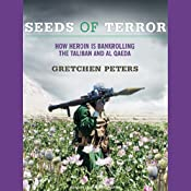 Seeds of Terror: How Heroin Is Bankrolling the Taliban and Al Qaeda | [Gretchen Peters]