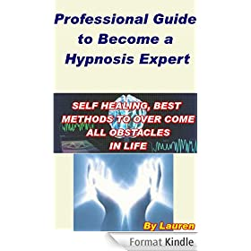A Professional Guide to Become Hypnosis Expert: Professional Guide to Become a Hypnosis Expert (English Edition)