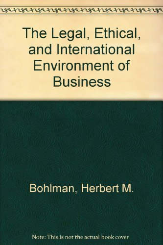 The Legal, Ethical and International Environment of Business, Bohlman, Herbert M.; Dundas, Mary Jane