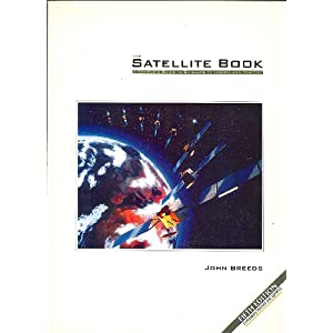 Satellite Book: A Complete Guide to Satellite TV Theory and Practice John Breeds