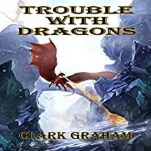 Trouble with Dragons: Wizard Series, Book 2 Audiobook by Clark Graham Narrated by Daniel Nicolai