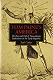 Tom Paines America: The Rise and Fall of Transatlantic Radicalism in the Early Republic (Jeffersonian America)