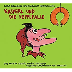 Kasperl und die Sepplfalle: Doctor Döblingers geschmackvolles Kasperltheater. Eine bairische Kasper