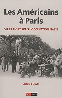 Les Am�ricains � Paris : Vie et mort sous l'Occupation nazie, 1940-1944 par Glass