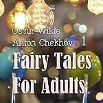 Fairy Tales for Adults, Volume 1   Oscar Wilde,Anton Chekhov