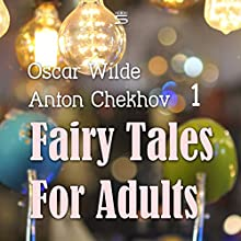Fairy Tales for Adults, Volume 1 Audiobook by Oscar Wilde, Anton Chekhov Narrated by Max Bollinger