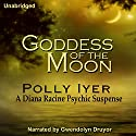 Goddess of the Moon: A Diana Racine Psychic Suspense, Book 2 (       UNABRIDGED) by Polly Iyer Narrated by Gwendolyn Druyor