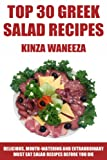 TOP 30 Greek Salad Recipes: Delicious, Mouth-Watering And Extraordinary Must Eat Salad Recipes Before You Die