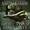More Than Life Itself Audiobook by Joseph Nassise Narrated by Veronica Giguere