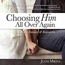 Choosing Him All Over Again: A Story of Romance and Redemption Audiobook by Juana Mikels Narrated by Carlene Prince