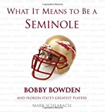 What It Means to Be a Seminole: Bobbie Bowden and Florida States Greatest Players