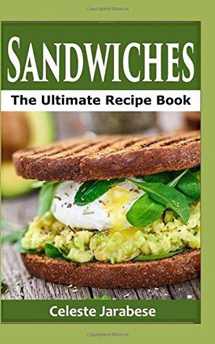 Sandwiches: The Ultimate Recipe Book