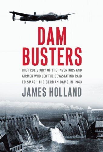 dam-busters-the-true-story-the-inventors-airmen-who-led-the-devastating-raid-to-smash-the-german-dams-in-1943