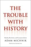 img - for The Trouble with History: Morality, Revolution, and Counterrevolution (Politics and Culture) book / textbook / text book