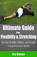 Flexibility & Stretching with Resistance Bands to Increase Flexibility, Fix Tight Hip Flexors and Prevent Injury (Dynamic Stretching, Stretching Exercises) (English Edition)
