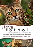 I Love My Bengal (How to care for your Bengal cat and everything you need to know to keep them well)