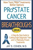 Jay S. Cohen M.D. Prostate Cancer Breakthroughs: New Tests, New Treatments, Better Options -- A Step-by-Step Guide to Cutting Edge Diagnostic Tests and 8 Medically-Proven Treatments