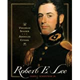 Robert E. Lee: Virginia Soldier, American Citizenby James I Robertson