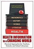 img - for Health Information in a Changing World: Practical Approaches for Teachers, Schools, and School Librarians by W. Bernard Luckenbill (2010-06-14) book / textbook / text book