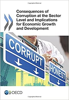 Consequences Of Corruption At The Sector Level And Implications For Economic Growth And Development: Edition 2015 (Volume 2015)