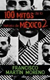 img - for 100 mitos de la historia de Mexico (Tomo II) (100 Myths in the History of Mexico. Volume II) (Spanish Edition) book / textbook / text book