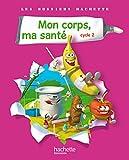 echange, troc Françoise Guichard, Jack Guichard - Les Dossiers Hachette Sciences Cycle 2 - Mon corps, ma santé - Livre de l'élève - Ed.2011