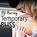 Temporary Bliss: Bliss, Book 1 (       UNABRIDGED) by BJ Harvey Narrated by Lucy Rivers, Christian Fox