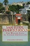 San Juan, Puerto Rico: The Walled City, La Ciudad Amurallada