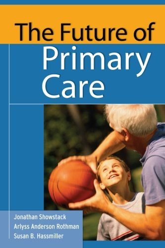 The Future of Primary Care (Public Health/Robert Wood Johnson Foundation Anthology)