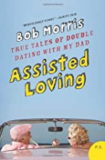 Assisted Loving: True Tales of Double Dating with My Dad (P.S.)