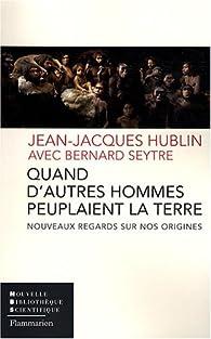 Quand d'autres hommes peuplaient la terre par Jean-Jacques Hublin