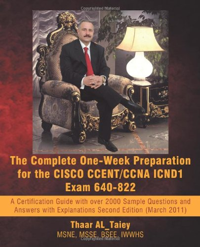 The Complete One-Week Preparation for the Cisco Ccent/CCNA Icnd1 Exam 640-822: Second Edition (March 2011)