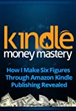 img - for Kindle Money Mastery: How I Make Six Figures Through Amazon Kindle Publishing Revealed (How To Make Money With Kindle, How To Sell Ebooks) book / textbook / text book
