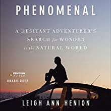 Phenomenal: A Hesitant Adventurer's Search for Wonder in the Natural World (       UNABRIDGED) by Leigh Ann Henion Narrated by Nicol Zanzarella