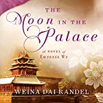 The Moon in the Palace: The Empress of Bright Moon, Book 1   Weina Dai Randel